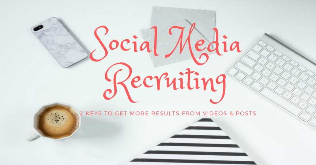 Social Media Recruiting: 2 Keys To Get More Results From Videos & Posts