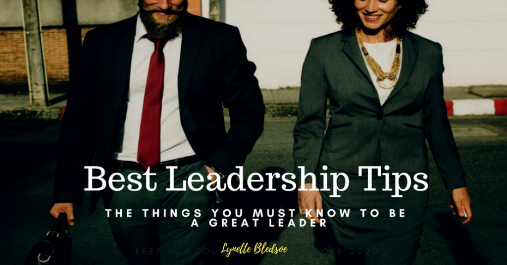 Best Leadership Tips: The Things You Must Know To Be A Great Leader