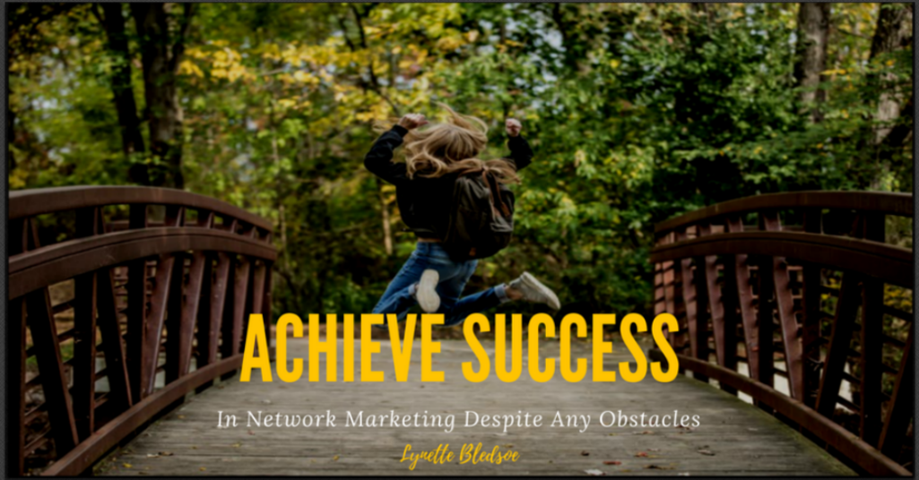Network Marketing Success: How To Achieve Success Despite Obstacles