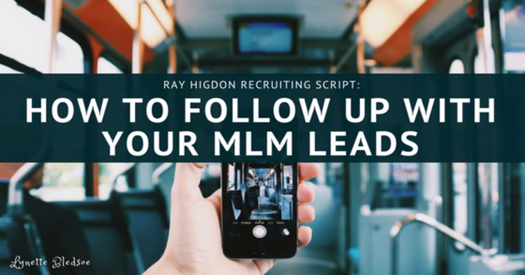 Ray Higdon Recruiting Script – How To Follow Up With Your MLM Leads