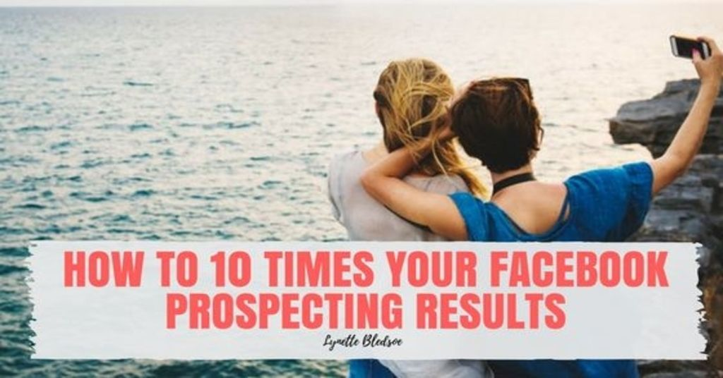 Facebook Recruiting Tips: How To 10 Times Your Facebook Prospecting Results