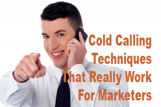 Cold Calling Techniques That Really Work For Marketers