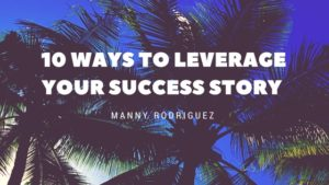 10 Ways to Leverage Your Success Story