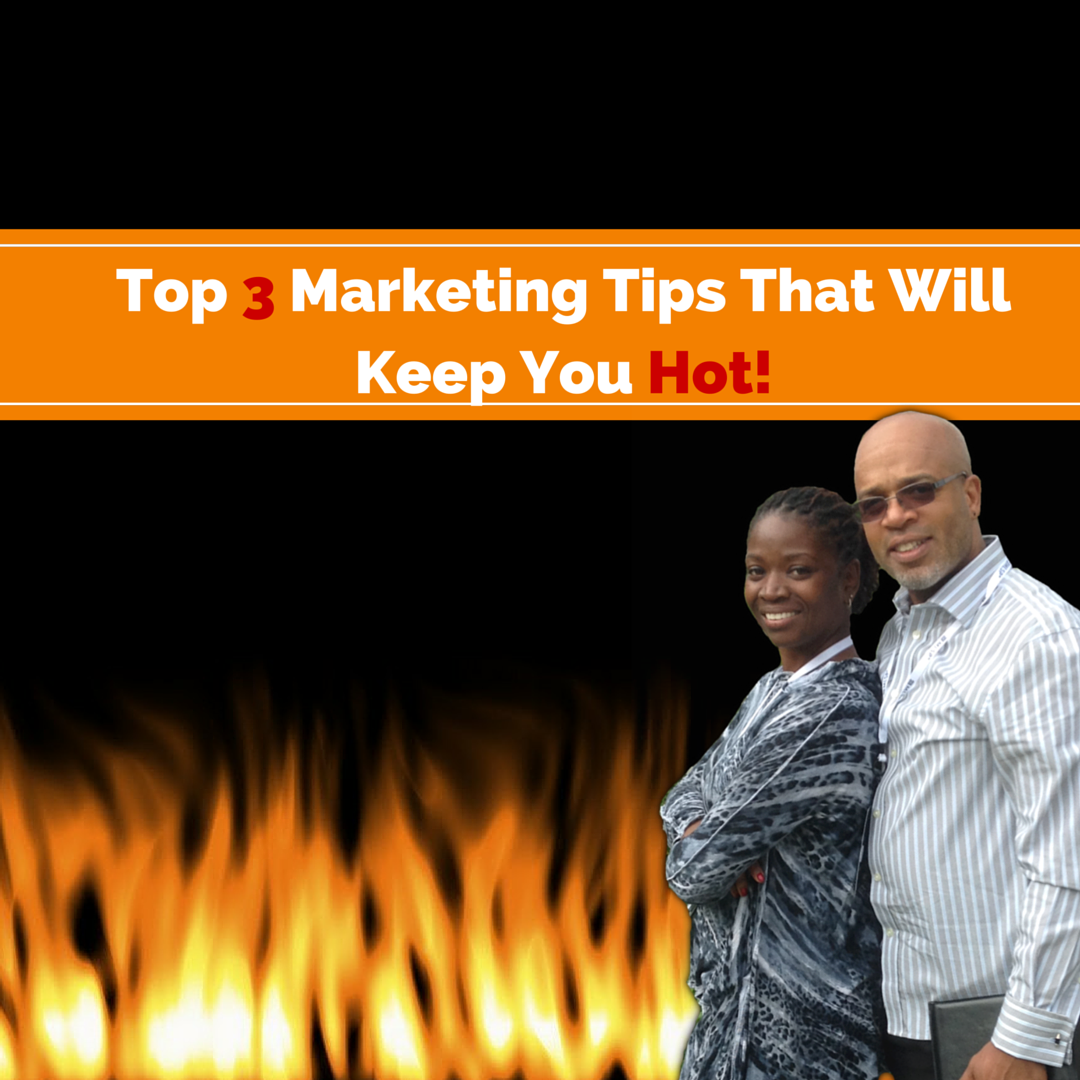 Top 3 Marketing Tips That Will Keep You Hot