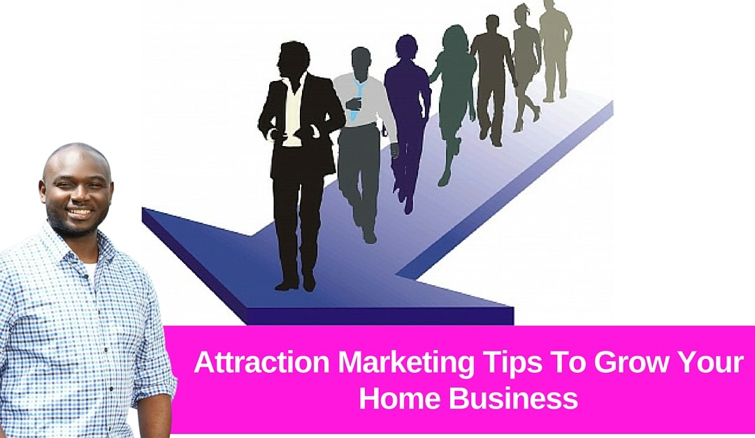 Attraction Marketing Tips To Grow Your Home Business