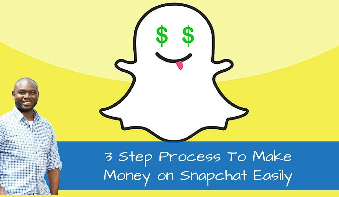 3 Step Process To Make Money on Snapchat Easily