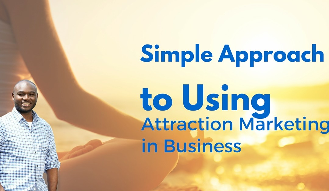 Simple Approach to Using Attraction Marketing In Business