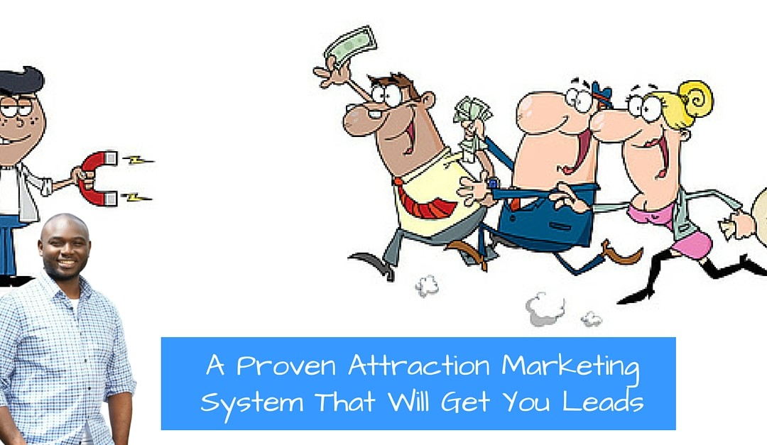 A Proven Attraction Marketing System That Will Get You Leads