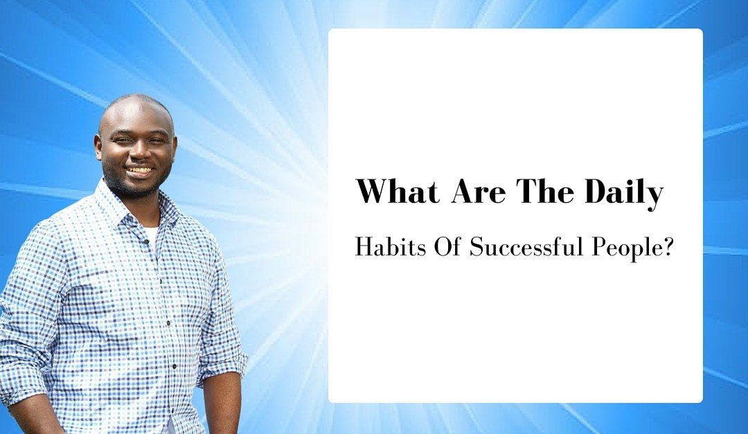 What Are The Daily Habits Of Successful People?