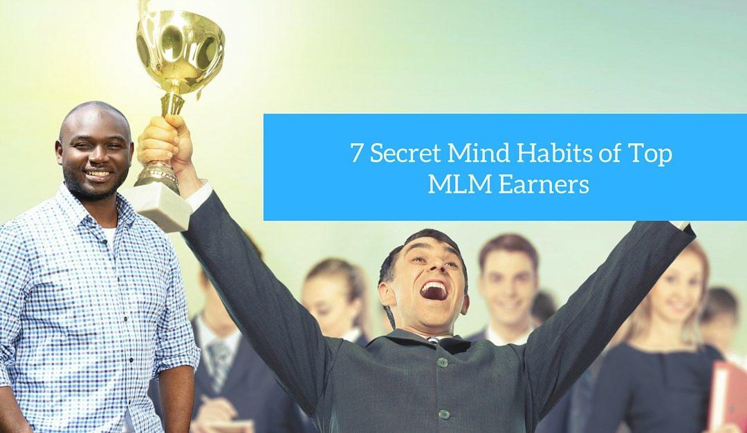 7 Secret Mind Habits of Top MLM Earners