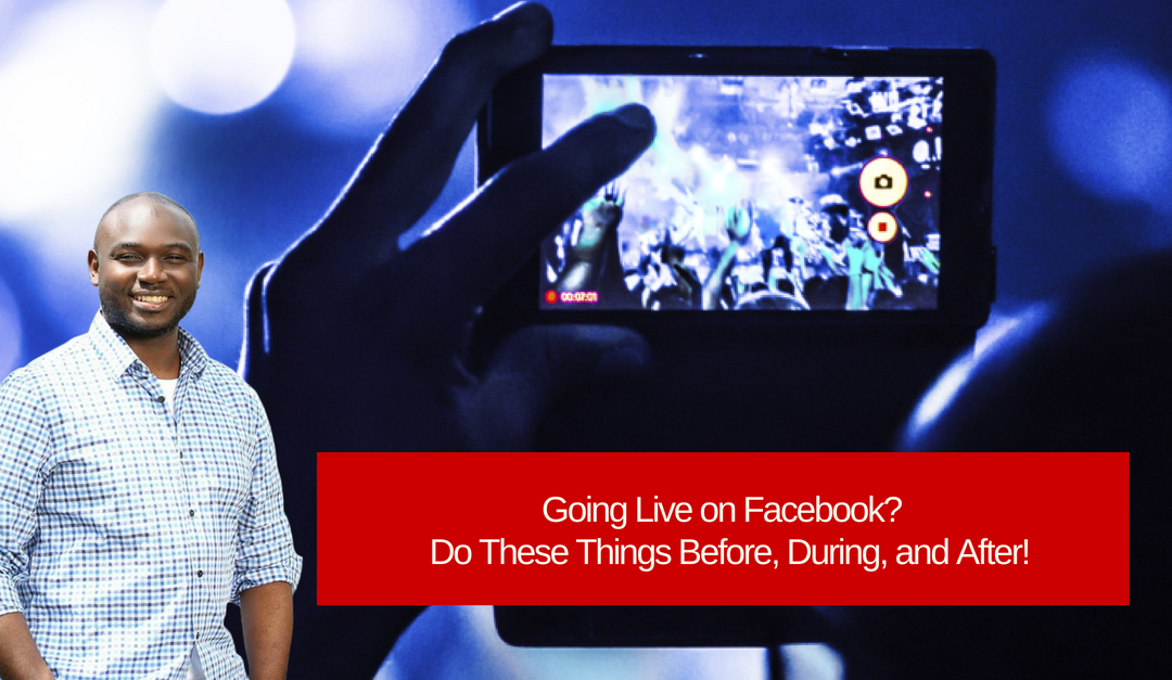 Going Live on Facebook? Do These Things Before, During, and After!