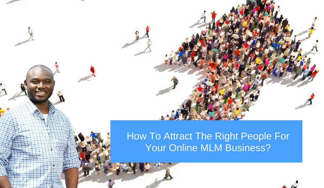 How To Attract The Right People For Your Online MLM Business?