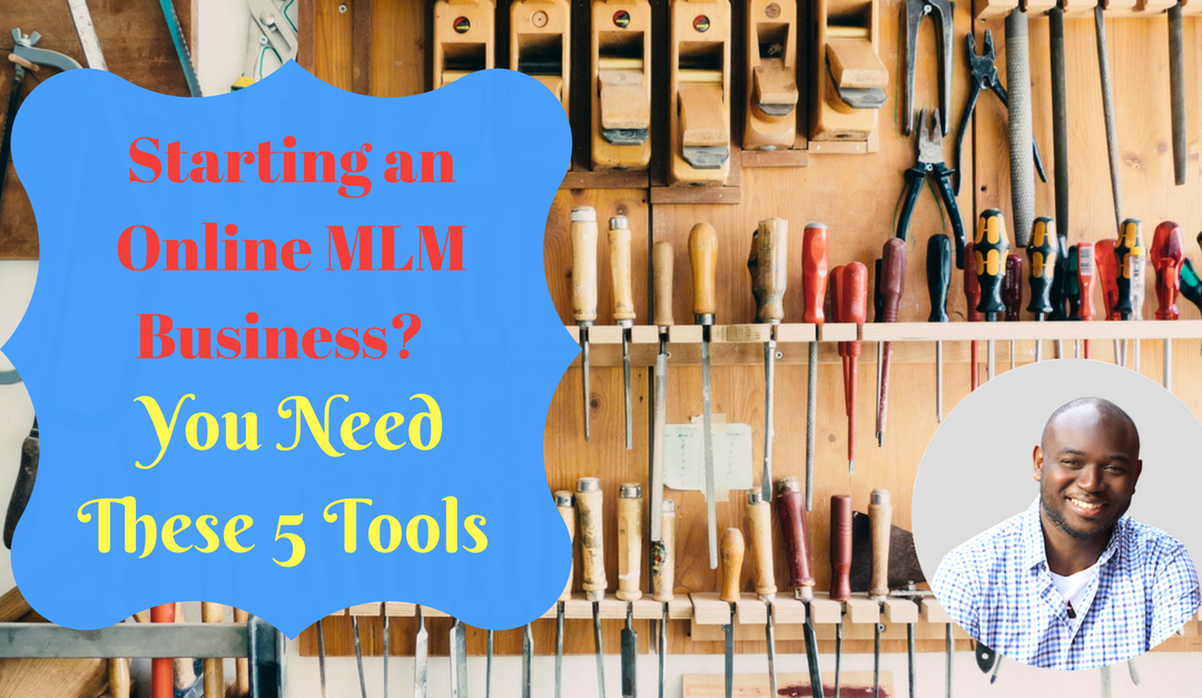 Starting an Online MLM Business?  You Need These 5 Tools