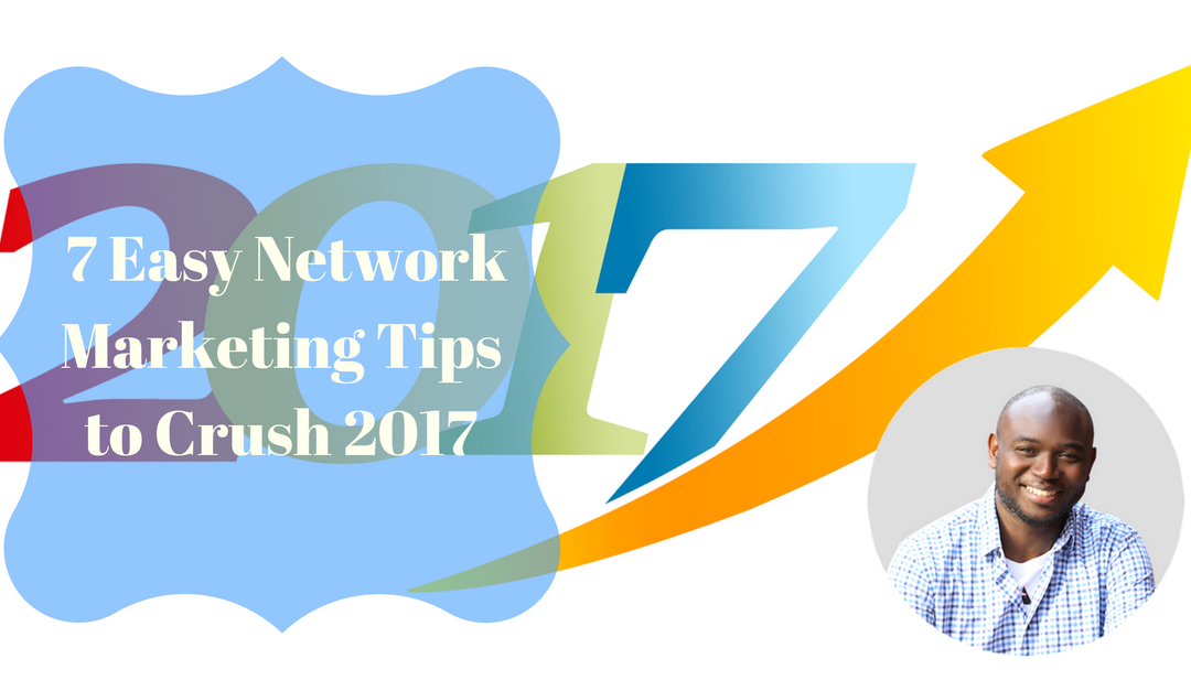 7 Easy Network Marketing Tips to Crush 2017