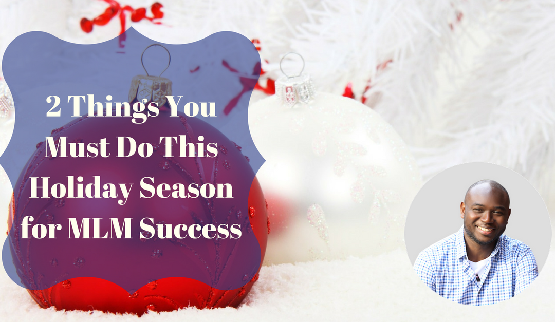2 Things You Must Do This Holiday Season for MLM Success