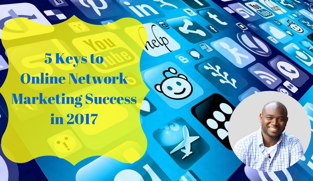 5 Keys to Online Network Marketing Success in 2017