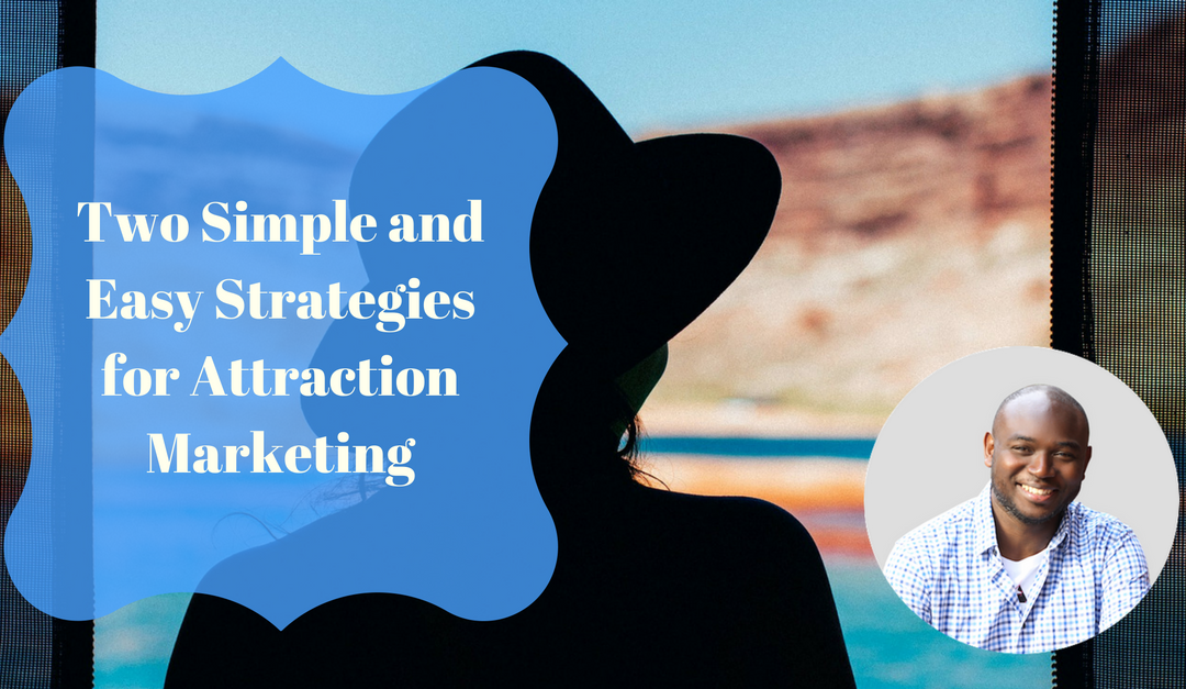 Two Simple and Easy Strategies for Attraction Marketing