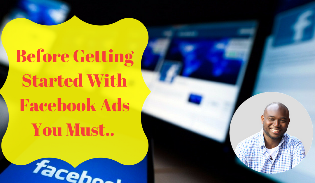 Before Getting Started With Facebook Ads You Must….