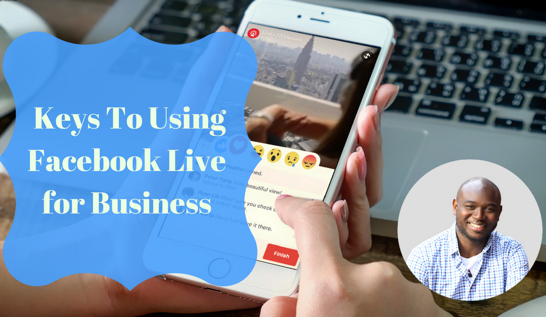 Keys To Using Facebook Live for Business