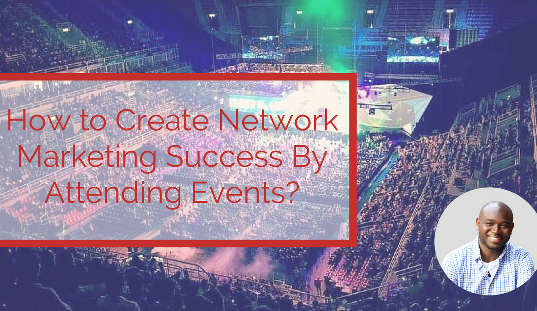 How to Create Network Marketing Success By Attending Events?