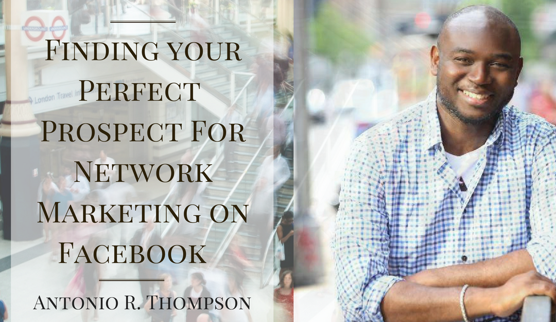 Finding Your Perfect Prospects for Network Marketing on Facebook