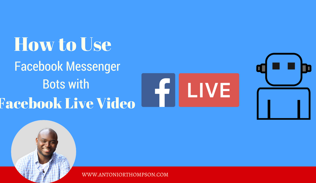 How to Use Facebook Messenger Bots with Facebook Live Video?