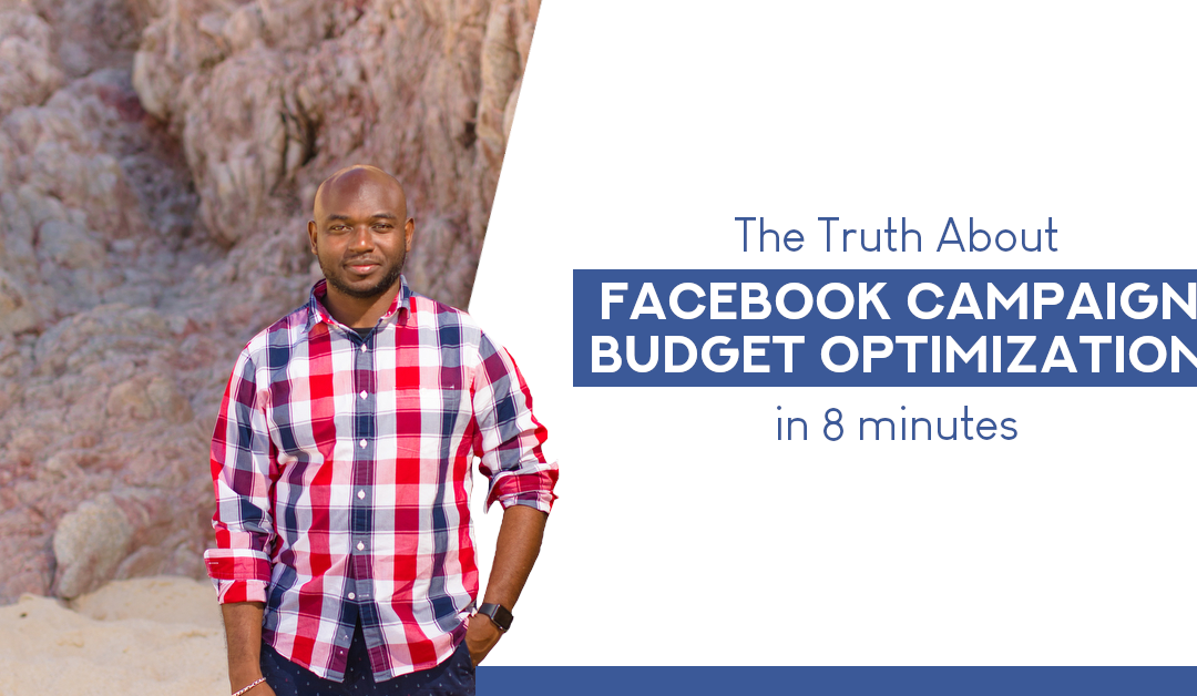 The Truth About Facebook Campaign Budget Optimization In 8 Minutes