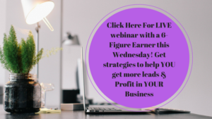 click-here-for-live-webinar-with-a-6-figure-earner-this-wednesday-get-strategies-to-help-you-get-more-leads-profit-in-your-business-1