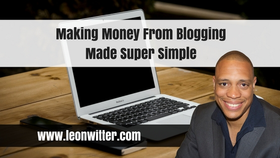 Making Money From Blogging Made Super Simple