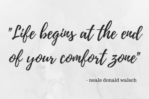 -Life begins at the end of your comfort zone-