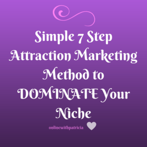 7 Step Attraction Marketing Method to Dominate Your Niche