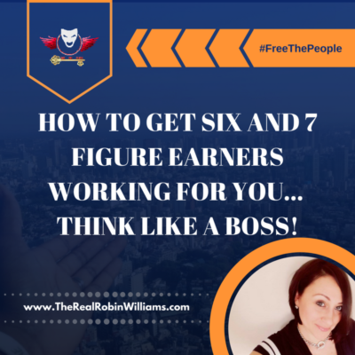 How to Get Six and Seven Figure Earners Working For You