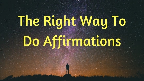 Affirmations – The Right Way To Do Them