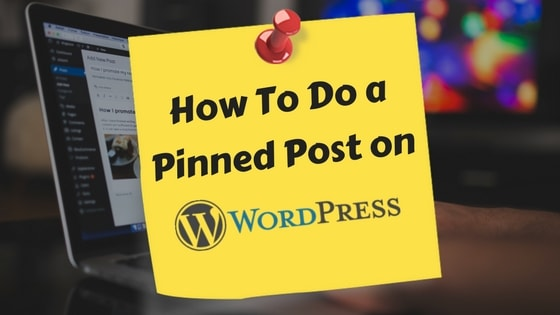 How To Do a Pinned Post on WordPress