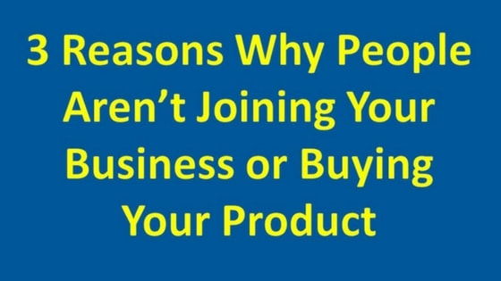 3 Reasons Why People Aren't Joining Your Business or Buying Product