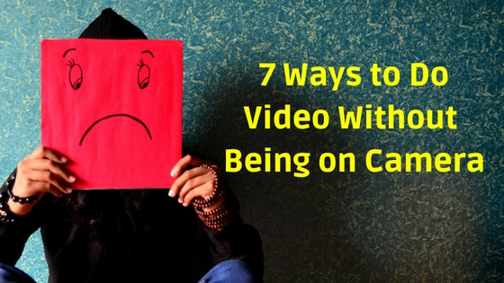 7 Ways to Do Video Without Being on Camera