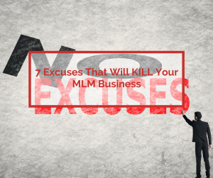 7 Excuses That Will KILL Your MLM
