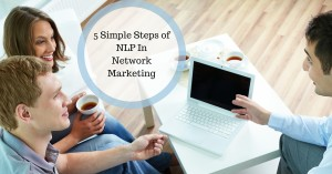 5 Simple Steps of NLP In Network Marketing