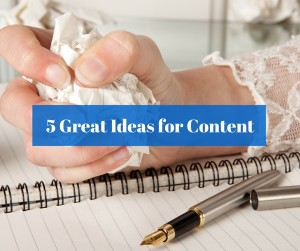 5 Great Ideas for Content Marketing