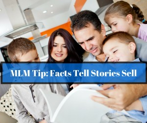 MLM Tips: Facts Tell Stories Sell