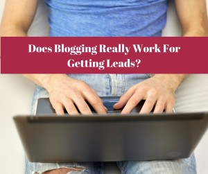 Does Blogging Consistently Really Work For Getting Leads?