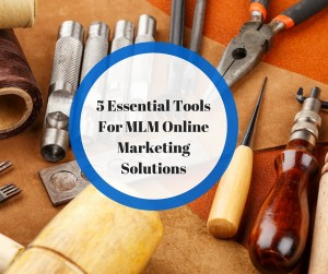 5 Essential Tools For MLM Online Marketing Solutions
