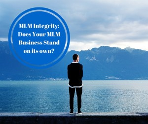 MLM Integrity: Does Your MLM Business Stand on it's own?