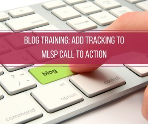 Blog Training: Add Tracking to MLSP Call To Action