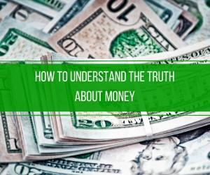 How to Understand The Truth About Money