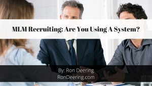 MLM Recruiting: Are You Using A System?
