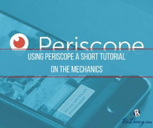 Using Periscope A Short Tutorial on The Mechanics