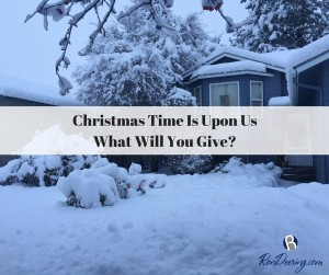 Christmas Time Is Upon Us What Will You Give?