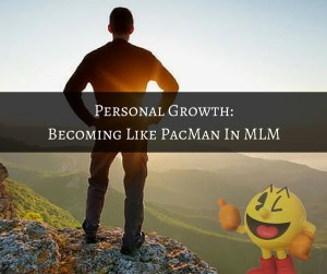 Personal Growth: Becoming Like PacMan In MLM