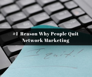 why people quit, network marketing, reasons people quit